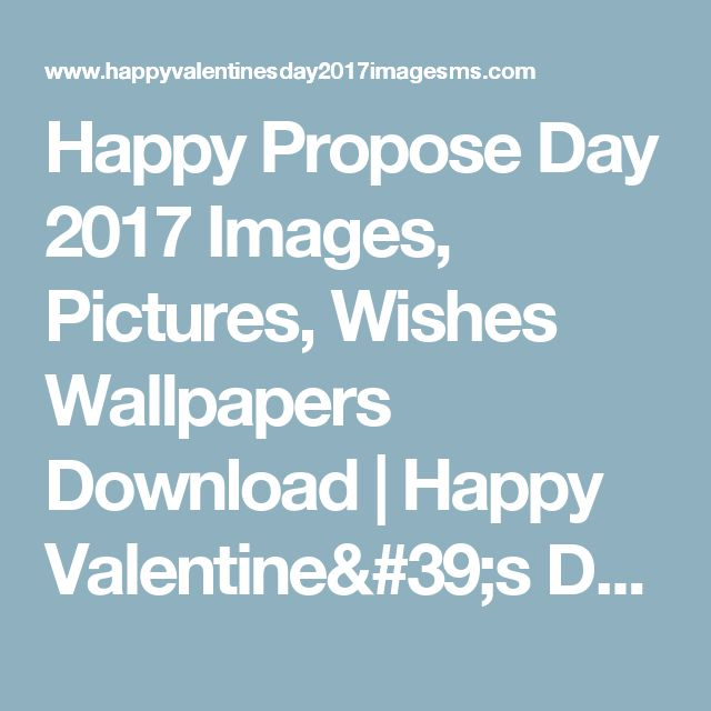 Happy Propose Day 2017 Images, Pictures, Wishes Wallpapers Download | Happy Valentine's Day 2017 | Valentines Day Images | Messages, Wishes Quotes