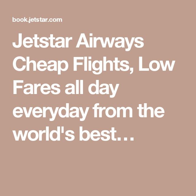 Jetstar Airways Cheap Flights, Low Fares all day everyday from the world's best…
