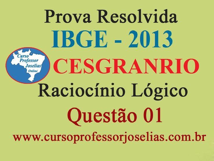 PROVA IBGE 2013- RACIOCÍNIO LÓGICO - QUESTÃO 01 - CESGRANRIO RESOLVIDA