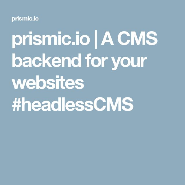 prismic.io  | A CMS backend for your websites #headlessCMS