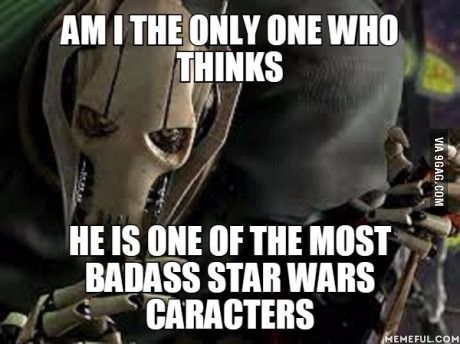 General Grievous is definitely one of my most favorite Star Wars characters. If the movies made him like the comics and first Clone Wars series I know a lot more people would like him.