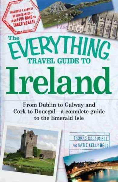The Everything Travel Guide to Ireland: From Dublin to Galway and