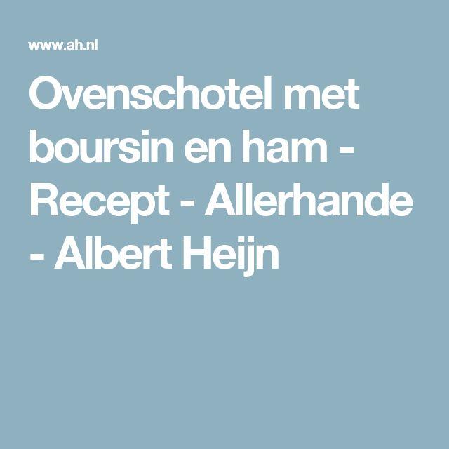 Ovenschotel met boursin en ham - Recept - Allerhande - Albert Heijn