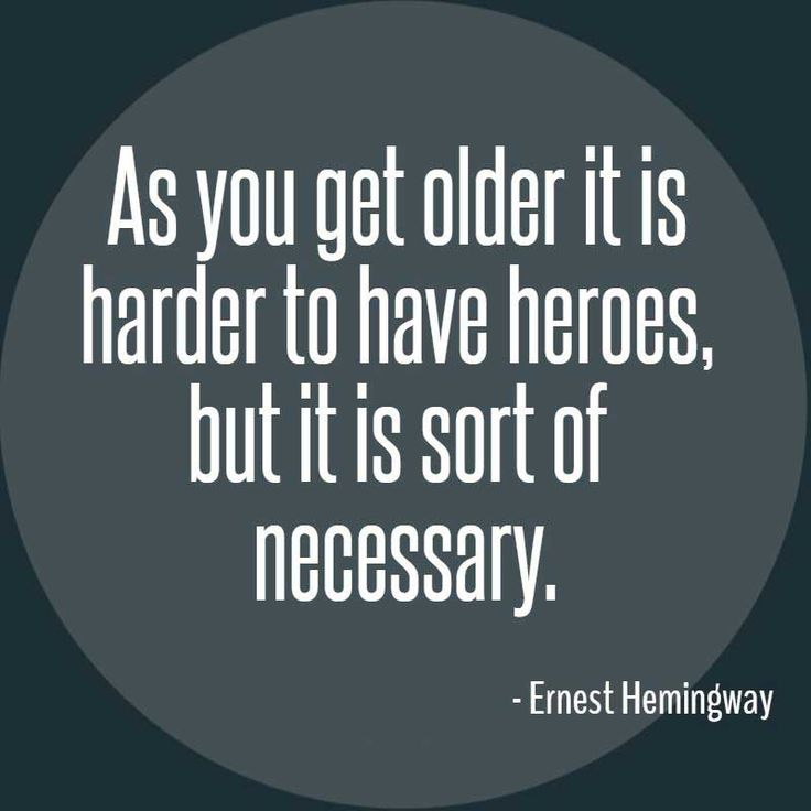 Ernest Hemingway Quote, As you get older it is harder to have heroes, but it is sort of necessary.