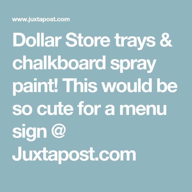 Dollar Store trays & chalkboard spray paint! This would be so cute for a menu sign @ Juxtapost.com