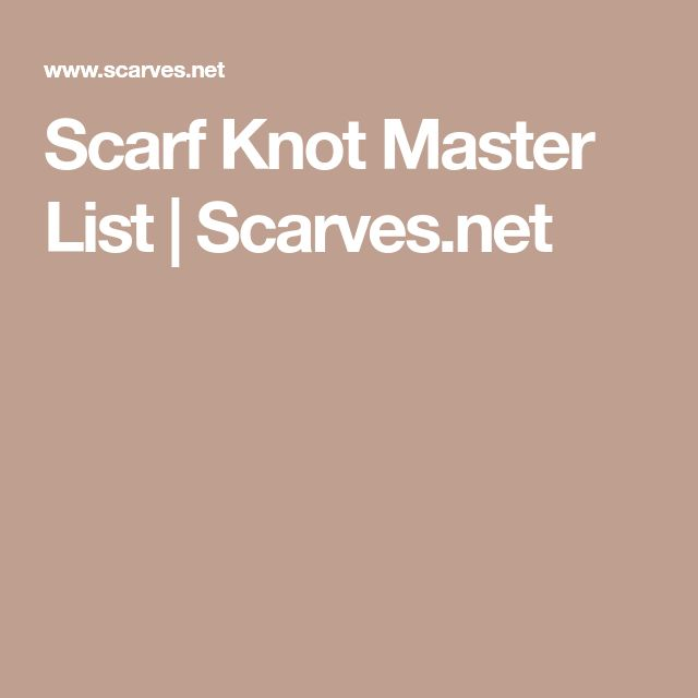 Scarf Knot Master List | Scarves.net