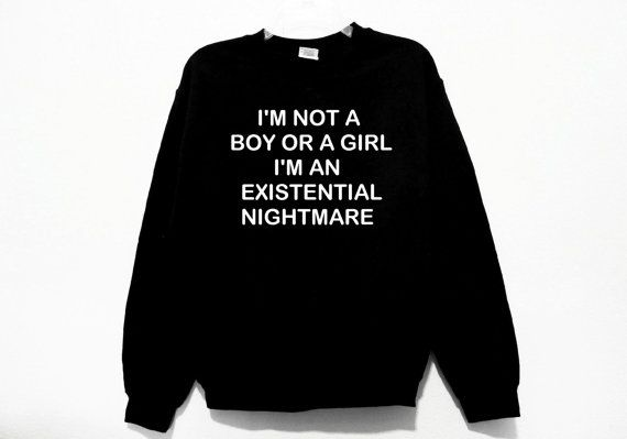 I'm Not A Boy Or A Girl I'm An Existential Nightmare Genderless Graphic Print Unisex Sweatshirt