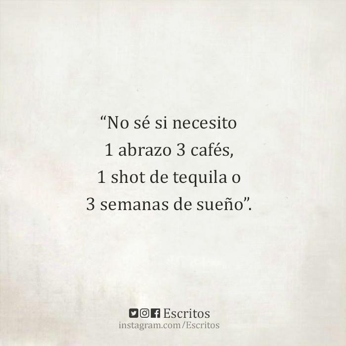 Mejor 8 shot de tequila y 1 mes de sueño o más.