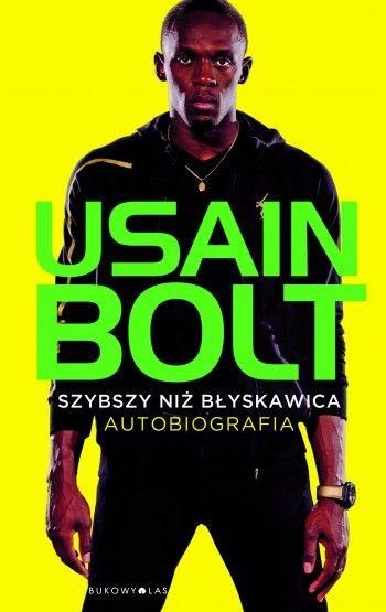 """""""Szybszy niż błyskawica. Autobiografia"""" Usain Bolt, przeł. Tomasz Szlagor"""