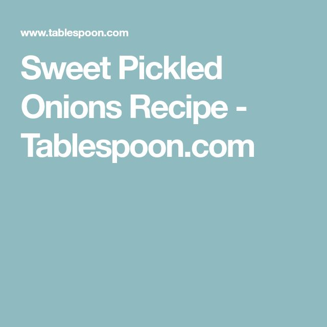 Sweet Pickled Onions Recipe - Tablespoon.com