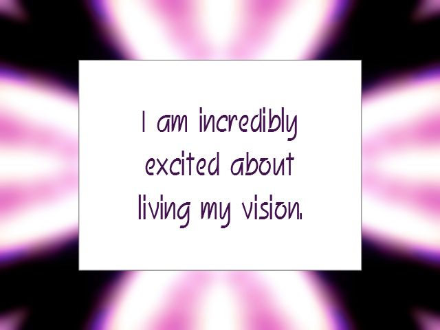 "Daily Affirmation for April 25, 2015 #affirmation #inspiration - ""I am incredibly excited about living my vision."""