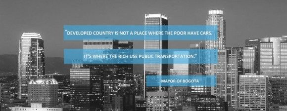 """quote """"A developed country is not a place where the poor have cars. It's where the rich use public transport"""". - mayor of Bogota in Colombia"""