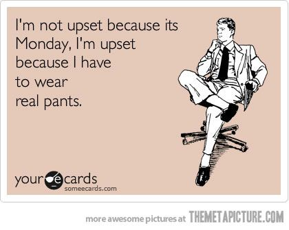 As I pin this, it is Monday, l am still in my pajamas and it is 1 in the afternoon. I need to leave for work within an hour and I have to wear real pants. :-(