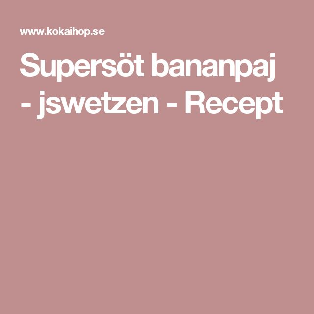 Supersöt bananpaj - jswetzen - Recept