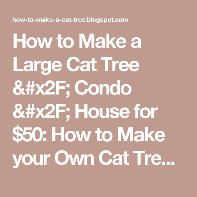 How to Make a Large Cat Tree / Condo / House for $50: How to Make your Own Cat Tree / Condo / House for only $50