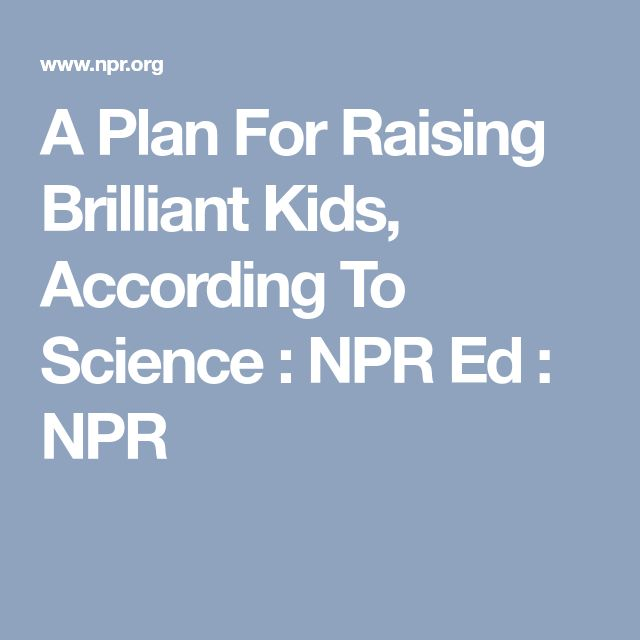 A Plan For Raising Brilliant Kids >> A Plan For Raising Brilliant Kids According To Science Raising