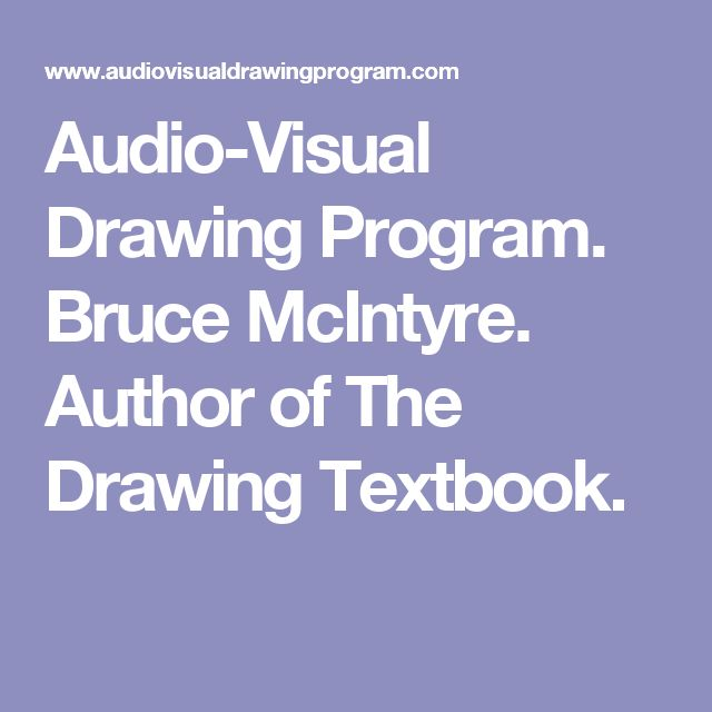 Audio-Visual Drawing Program. Bruce McIntyre. Author of The Drawing Textbook.