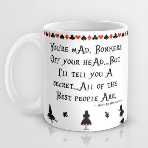 "Alice In Wonderland - Quote Mug #2, ""You're Mad. Bonkers."", Alice In Wonderland, Mug, 11oz. or 15oz. Mug, Office Decor, Gift, Christmas Gift"