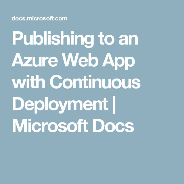 Publishing to an Azure Web App with Continuous Deployment | Microsoft Docs