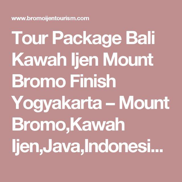 Tour Package Bali Kawah Ijen Mount Bromo Finish Yogyakarta – Mount Bromo,Kawah Ijen,Java,Indonesia Tour Information