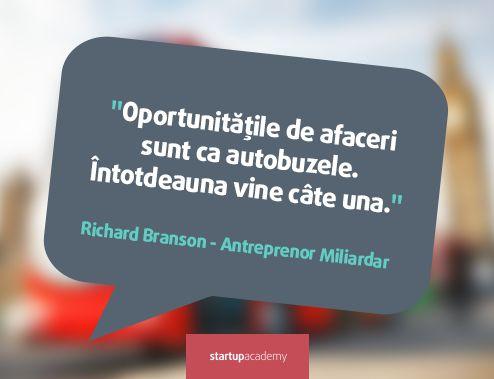 Oportunitatile de afaceri sunt ca autobuzele. Intotdeauna vine cate una. - Richard Branson
