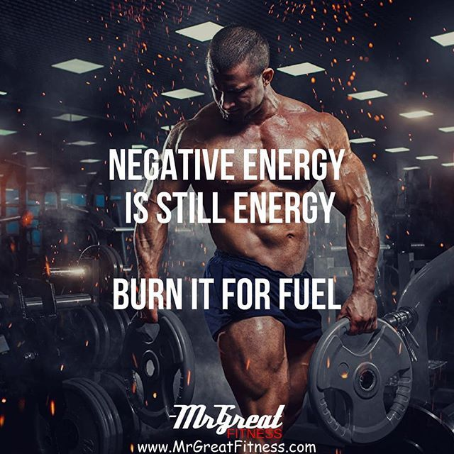 Negative Energy Is Still Energy Burn It For Fuel Fitness Quotes Gym Quote Gym Inspiration