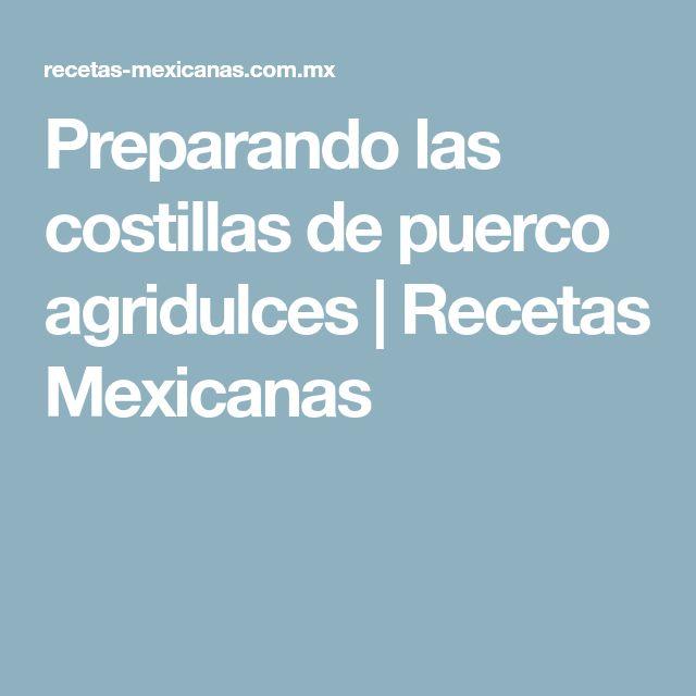 Preparando las costillas de puerco agridulces | Recetas Mexicanas