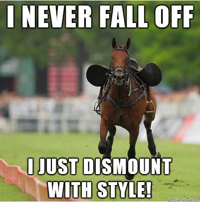 I never fall off, I just dismount with style!