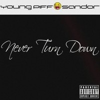 $$$ DAT ISH #WHATDIRT $$$ Young Piff & Sandor - Never Turn Down by YoungPiff & Sandor *YPS* on SoundCloud