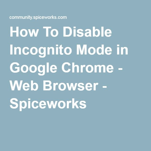 How To Disable Incognito Mode in Google Chrome - Web Browser - Spiceworks
