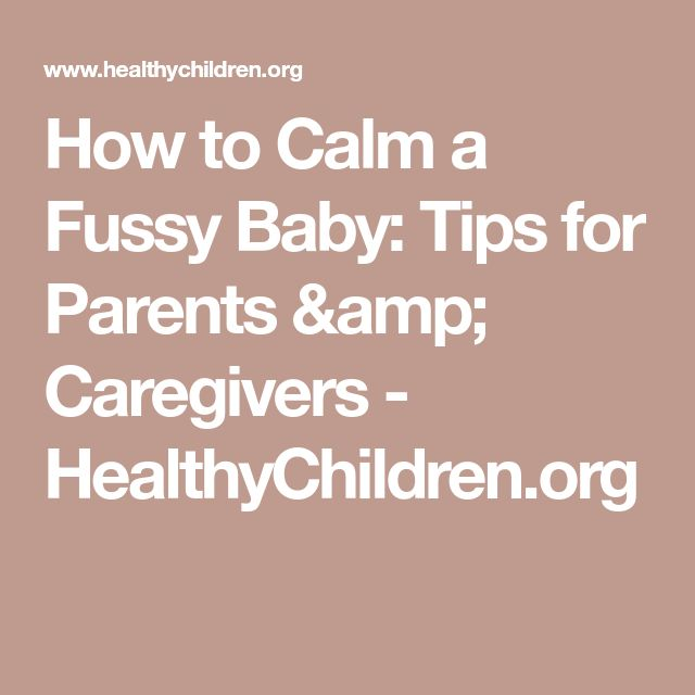 How to Calm a Fussy Baby: Tips for Parents & Caregivers - HealthyChildren.org