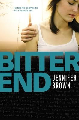 "Bitter End / Jennifer Brown ""When seventeen-year-old Alex starts dating Cole, a new boy at her high school, her two closest friends increasingly mistrust him as the relationship grows more serious."""