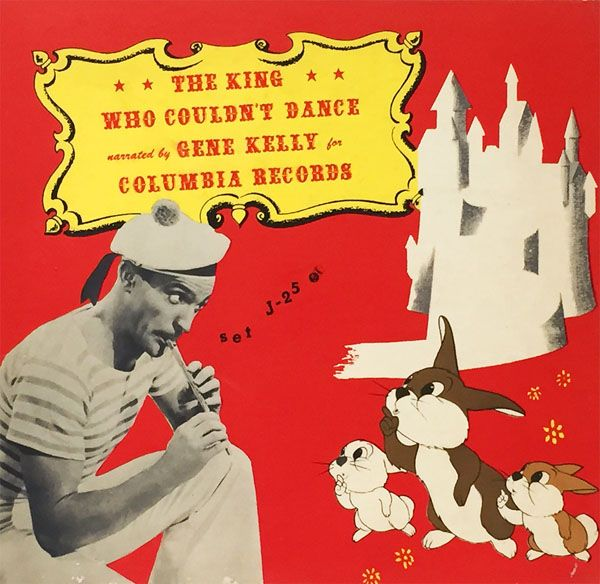 "THE KING WHO COULDN'T DANCE (from MGM's Anchors Aweigh) Narrated by Gene Kelly A Columbia Children's Record Book J-25 (10"" 78 RPM) LP Reissues: ""Gene Kelly: Children's Songs & Stories"" Columbia Special Products P2-15024 (1979) ""Gene Kelly: The Happiest Birthday in the World"" 51 West Records (1979)"