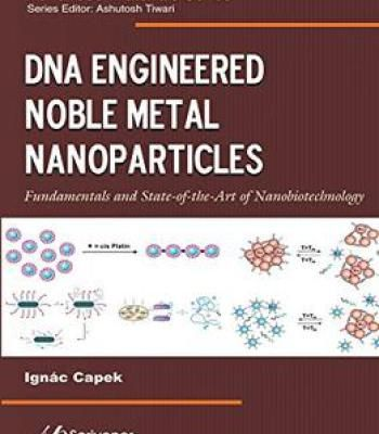 Dna Engineered Noble Metal Nanoparticles: Fundamentals And State-Of-The-Art Of Nanobiotechnology PDF