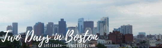 Two Days in Boston - what to do, tips, sights, & more intricate--simplicity.com