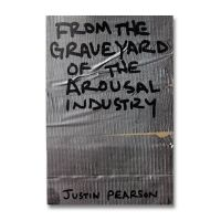 Justin Pearson - From The Graveyard Of The Arousal Industry