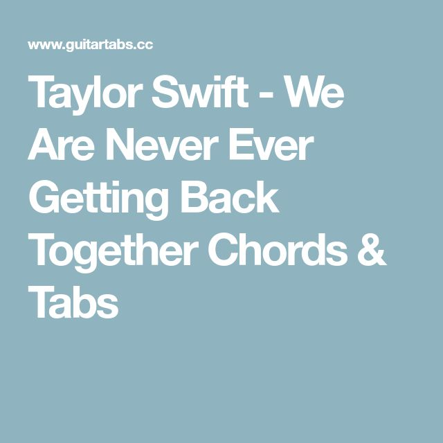 Taylor Swift - We Are Never Ever Getting Back Together Chords & Tabs ...