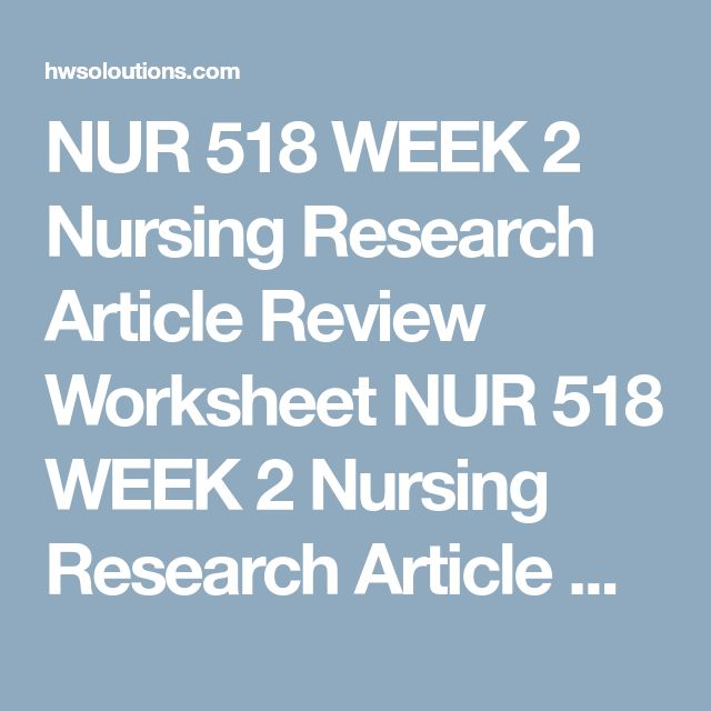 NUR 518 WEEK 2 Nursing Research Article Review Worksheet NUR 518 WEEK 2 Nursing Research Article Review Worksheet NUR 518 WEEK 2 Nursing Research Article Review Worksheet Nursing Research Article Review Worksheet  Using the University Library, select a current peer-reviewed nursing research article. Analyze the article using the following points:  1. Describe the study and how it relates to your area of nursing.  2. How do you know this article is peer reviewed?  3. Identify the…
