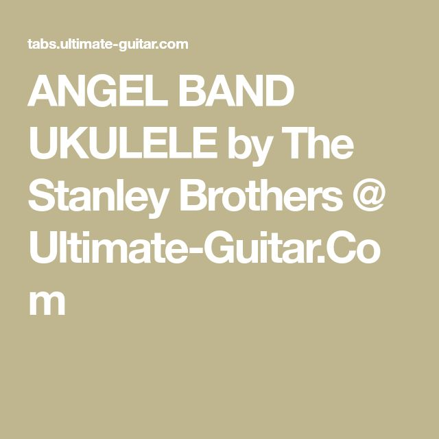 ANGEL BAND UKULELE by The Stanley Brothers @ Ultimate-Guitar.Com