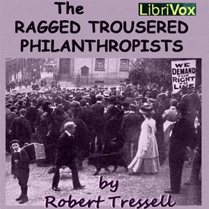 Read by T. Hynes - The Ragged Trousered Philanthropists - Robert Tressell - unread - 20+ HRS