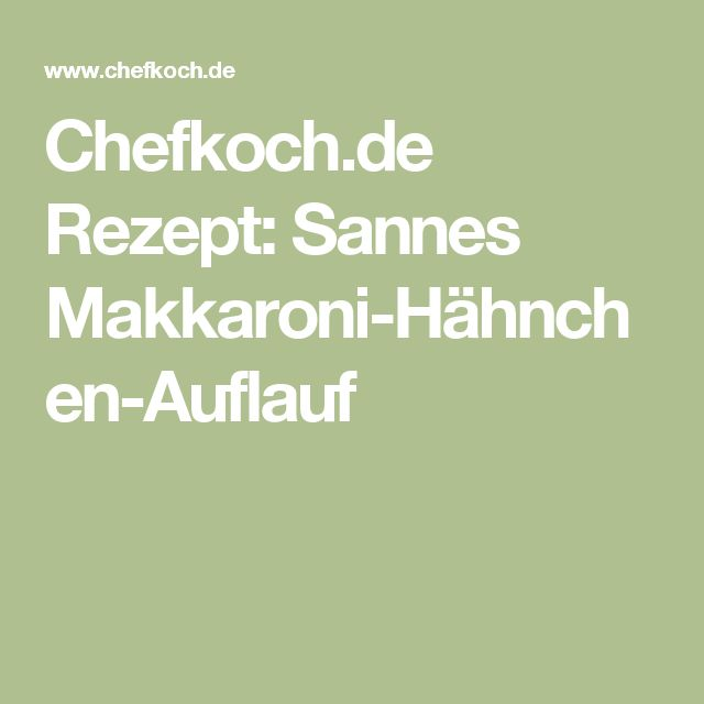Chefkoch.de Rezept: Sannes Makkaroni-Hähnchen-Auflauf