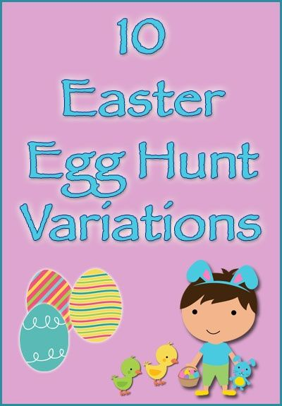 10 Easter Egg Hunt Variations - Lots of fun ideas here on how to switch up your standard Easter Egg or just add some additional fun this Easter Holiday!