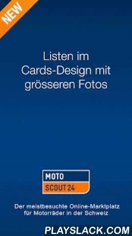 MotoScout24 Schweiz  Android App - playslack.com ,  MotoScout24 ist mit über 11'000 Inseraten der Nr. 1 Online-Marktplatz der Schweiz für Motorräder. Aktuelle Angebote, detaillierte Fahrzeuginformationen, Detailansichten mit vielen Fotos und Merklisten vereinfachen die Suche und das Kaufen des Traumbikes. Die Auswahl ist riesig: vom günstigen Mofa über Roller, Quad, Chopper bis hin zum exklusiven Superbike – auf MotoScout24 finden Sie das passende Motorrad für jedes Bedürfnis.Die wichtigsten…