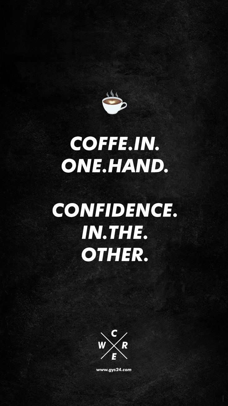 Coffe in one hand, confidence in the other Wallpaper