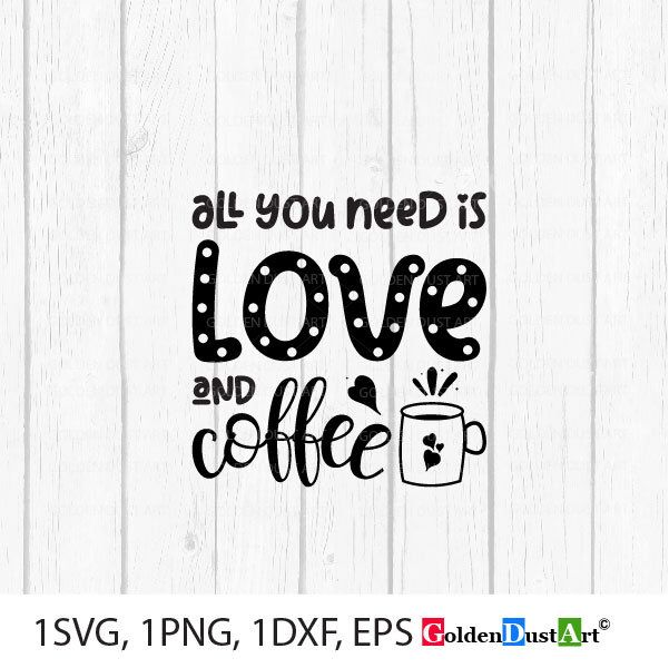 Download All you need is love and Coffee Svg, Love, Valentine ...