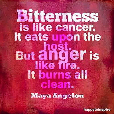 Good thing I'm angry about my cancer and not bitter--maybe someday it will all burn clean.