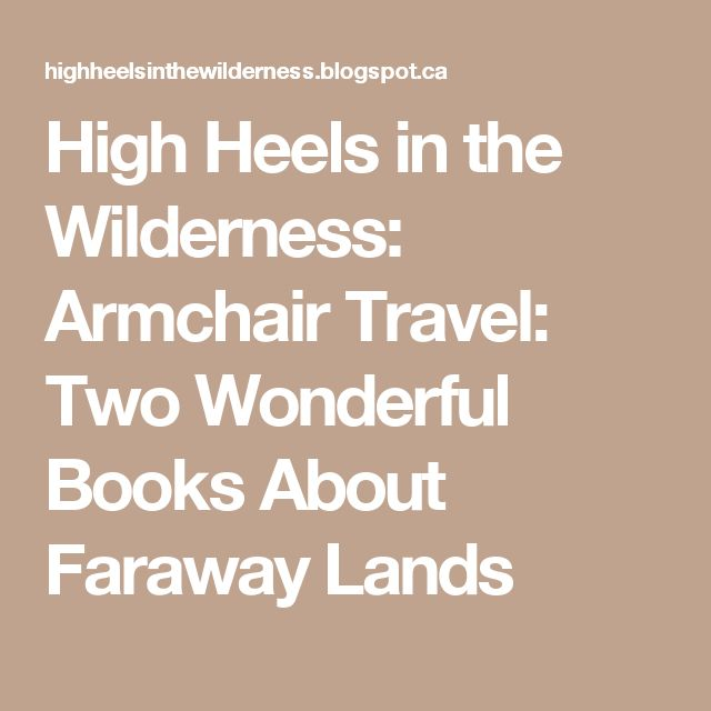 Armchair Travel: Two Wonderful Books About Faraway Lands ...