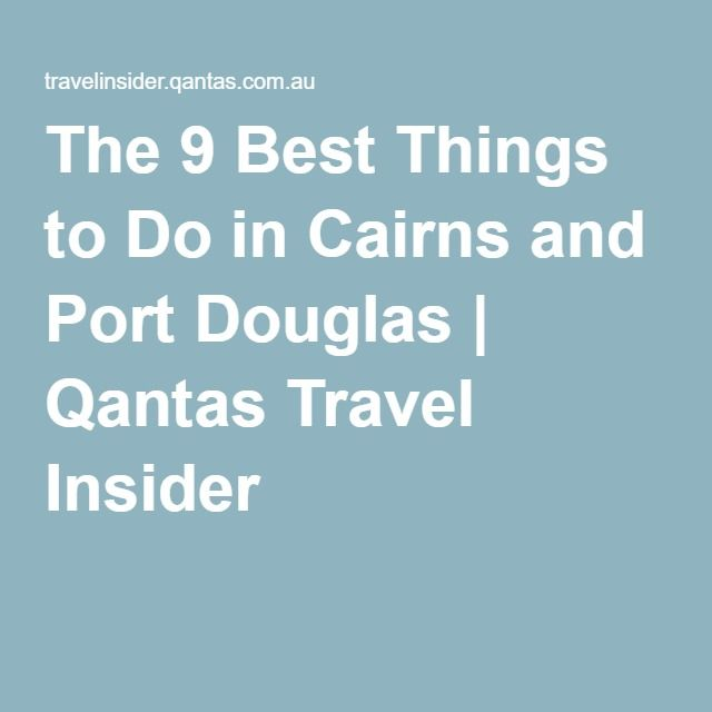 The 9 Best Things to Do in Cairns and Port Douglas | Qantas Travel Insider
