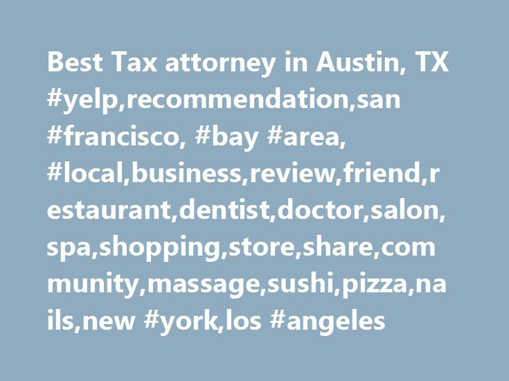 Best Tax attorney in Austin, TX #yelp,recommendation,san #francisco, #bay #area, #local,business,review,friend,restaurant,dentist,doctor,salon,spa,shopping,store,share,community,massage,sushi,pizza,nails,new #york,los #angeles http://questions.nef2.com/best-tax-attorney-in-austin-tx-yelprecommendationsan-francisco-bay-area-localbusinessreviewfriendrestaurantdentistdoctorsalonspashoppingstoresharecommunitymassagesushipizzana/  # Neighborhoods Austin 2nd Street District 78704 (South Austin)…