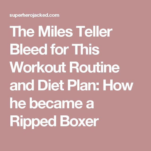 The Miles Teller Bleed for This Workout Routine and Diet Plan: How he became a Ripped Boxer